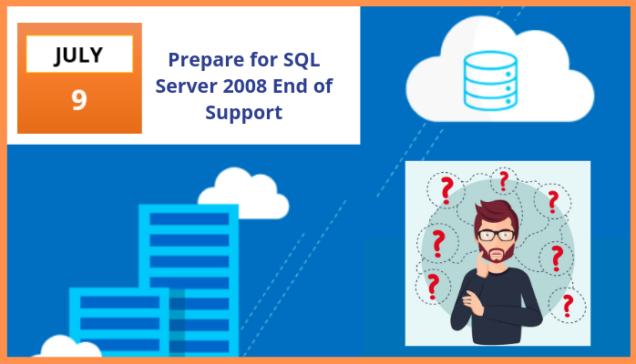 SQL Server 2008 + 2008 R2 End of Life Support