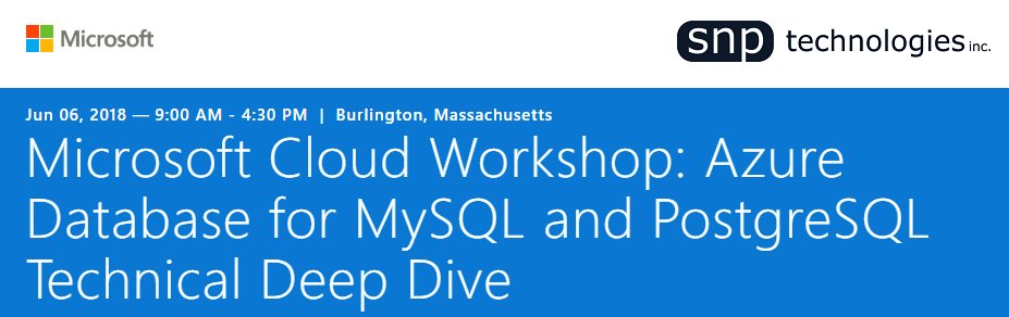 MySQL and PostgreSQL Cloud Workshop on June 6th, 2018 Burlington, Massachusetts